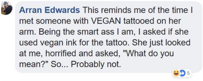 "Vegan mayo - Text - Arran Edwards This reminds me of the time I met someone with VEGAN tattooed on her arm. Being the smart ass I am, I asked if she used vegan ink for the tattoo. She just looked at me, horrified and asked, ""What do you mean?"" So.. Probably not."