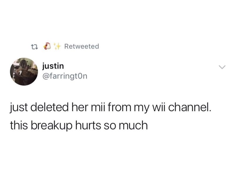 Text - t Retweeted justin @farringtOn just deleted her mii from my wii channel. this breakup hurts so much
