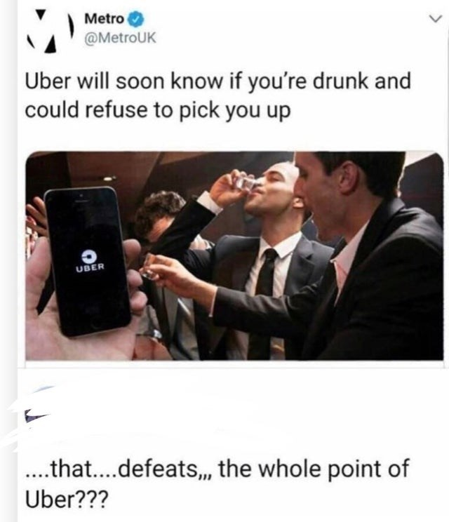 Text - Metro @MetroUK Uber will soon know if you're drunk and could refuse to pick you up UBER .tha....defeats,, the whole point of Uber???