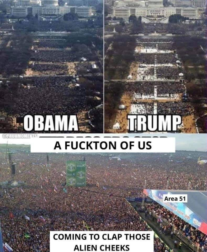 Trump, Obama inaugurations - A FUCKTON OF US Area 51 ON COMING TO CLAP THOSE ALIEN CHEEKS
