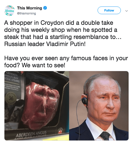 putin steak - Nose - Follow This Morning ing @thismorning A shopper in Croydon did a double take doing his weekly shop when he spotted a steak that had a startling resemblance to... Russian leader Vladimir Putin! Have you ever seen any famous faces in your food? We want to see! ABERDEEN ANGUS BEE ZZLE STEAKS ENCo CAma 36 ABERDEEN ANGUS