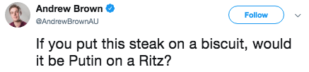 putin steak - Text - Andrew Brown Follow @AndrewBrownAU If you put this steak on a biscuit, would it be Putin on a Ritz?