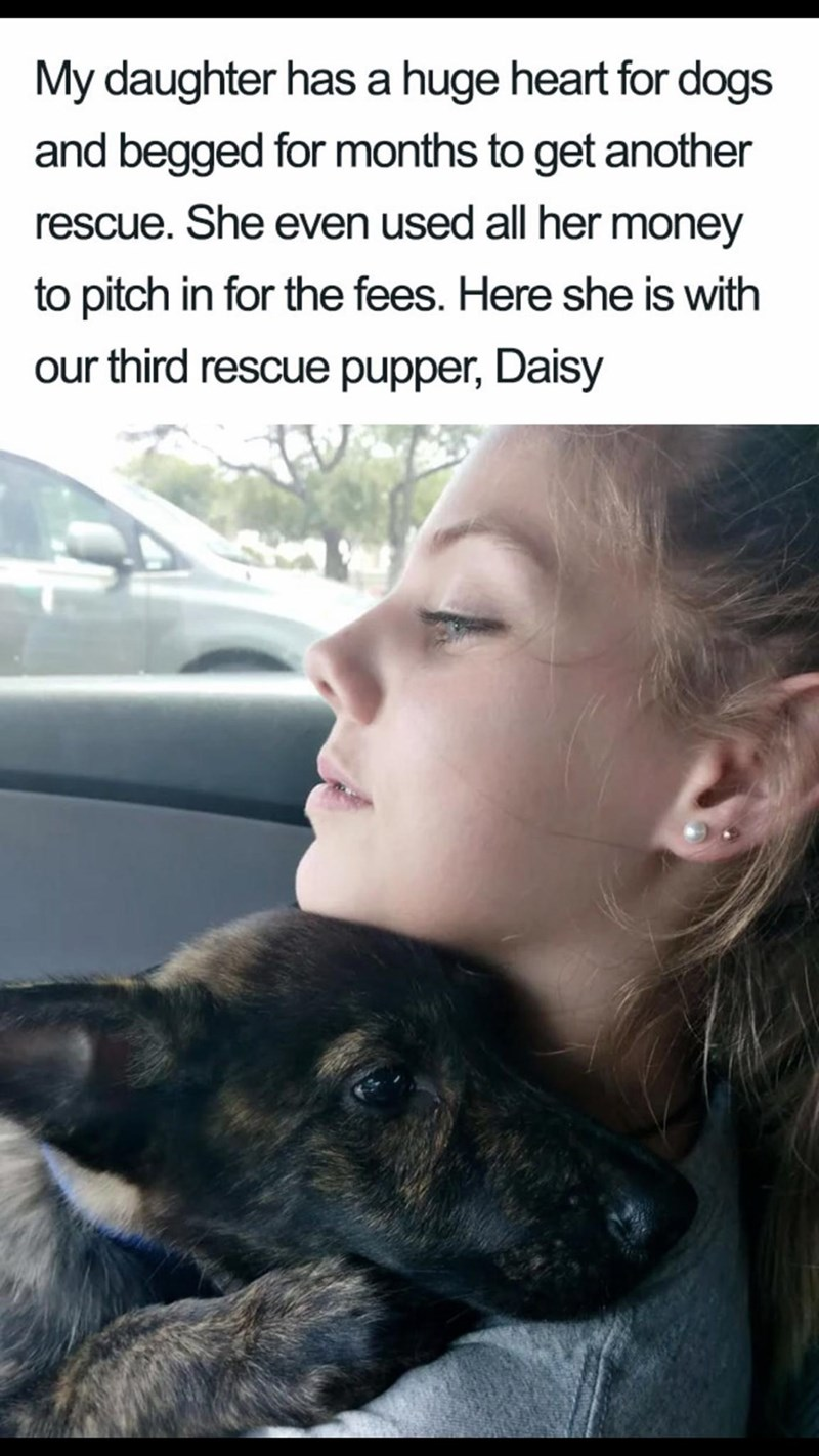 "Meme - ""My daughter has a huge heart for dogs and begged for months to get another rescue. She even used all her money to pitch in for the fees. Here she is with our third rescue pupper, Daisy"""