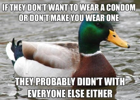 advice mallard - Bird - IF THEY DON'T WANT TO WEAR A CONDOM OR DON'T MAKE YOU WEAR ONE THEY PROBABLY DIDN'T WITH EVERYONE ELSE EITHER