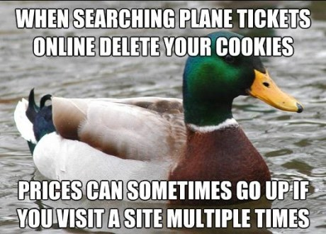 "Meme - ""WHEN SEARCHING PLANE TICKETS ONLINE DELETE YOUR COOKIES PRICES CAN SOMETIMES GO UP IF YOU VISIT A SITE MULTIPLE TIMES"""
