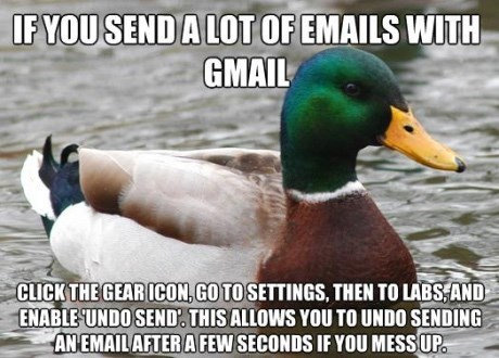 "Meme - ""IF YOU SEND A LOT OF EMAILS WITH GMAIL CLICK THE GEAR ICON, GO TO SETTINGS, THEN TO LABS AND ENABLE UNDO SEND THIS ALLOWS YOU TO UNDO SENDING AN EMAIL AFTER A FEW SECONDS IF YOU MESS UP"""