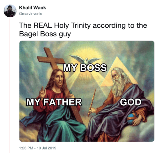 Text - Khalil Wack @marvinvenis The REAL Holy Trinity according to the Bagel Boss guy MY BOSS MY FATHER GOD 1:23 PM -10 Jul 2019