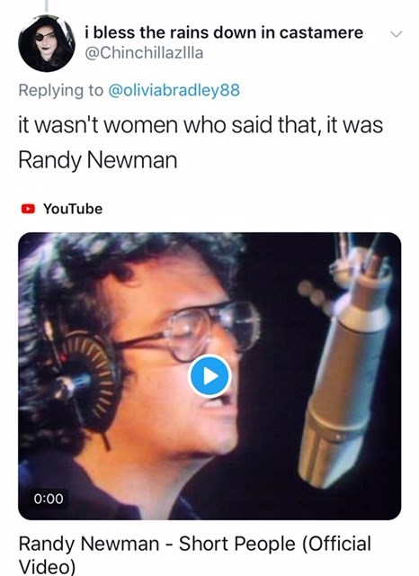 Nose - i bless the rains down in castamere @Chinchillazllla Replying to @oliviabradley88 it wasn't women who said that, it was Randy Newman YouTube 0:00 Randy Newman - Short People (Official Video)
