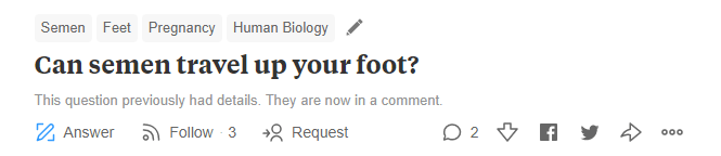 Text - Semen Feet Pregnancy Human Biology Can semen travel up your foot? This question previously had details. They are now in a comment. 9Follow 3 »g Request Answer O 2 ooo