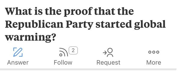 "Quora - ""What is the proof that the Republican Party started global warming?"""