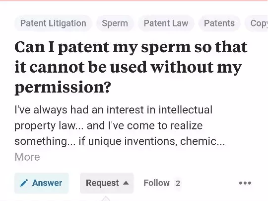 Text - Cop Patent Litigation Sperm Patent Law Patents Can I patent my sperm so that it cannot be used without my permission? I've always had an interest in intellectual property law... and I've come to realize something... if unique inventions, chemic... More Follow 2 Answer Request A