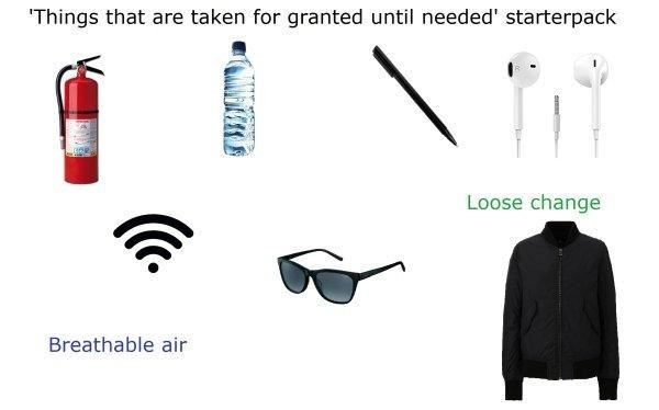 funny - Line - Things that are taken for granted until needed' starterpack Loose change Breathable air