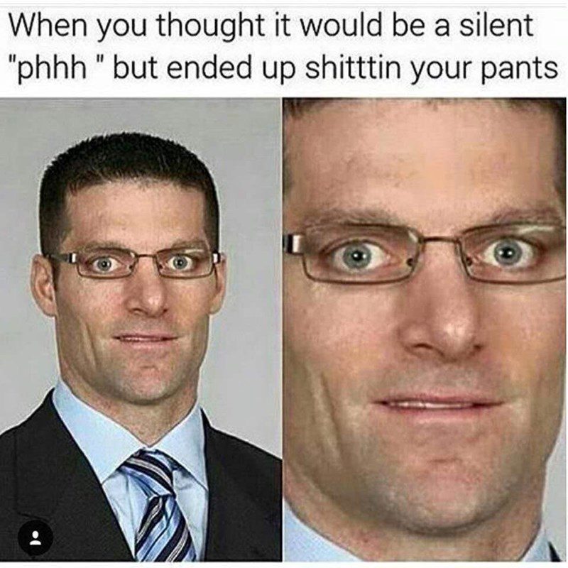 """meme - Face - When you thought it would be a silent """"phhh """"but ended up shitttin your pants"""