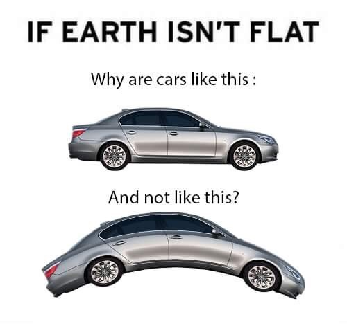 meme - Car - IF EARTH ISN'T FLAT Why are cars like this And not like this?