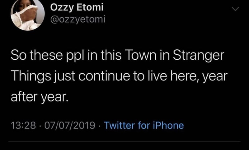 """Tweet - """"So these ppl in this Town in Stranger Things just continue to live here, year after year"""""""