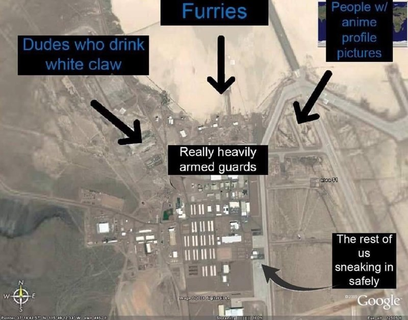 Area 51 Memes - Airplane - People w/ anime Furries profile |Dudes who drink white claw pictures Really heavily armed guards The rest of us | sneaking in safely Google E heosesoo auna 02005 Pointer 371441 5 N 115491203 w oler 4452 Eyo din 92505m