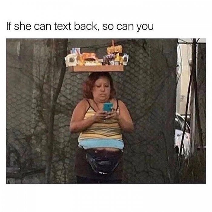 Meme - Photography - If she can text back, so can you