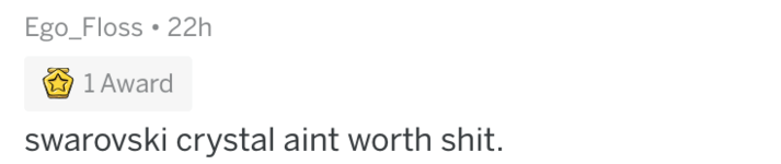 askreddit Text - Ego_Floss 22h 1Award swarovski crystal aint worth shit.