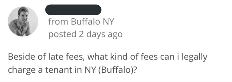 bad landlord - Text - from Buffalo NY posted 2 days ago Beside of late fees, what kind of fees can i legally charge a tenant in NY (Buffalo)?