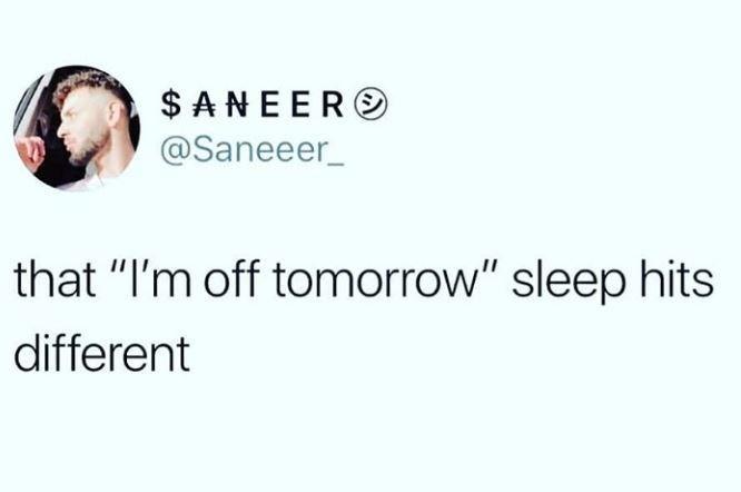 "Tweet- ""That 'I'm off tomorrow' sleep hits different"""