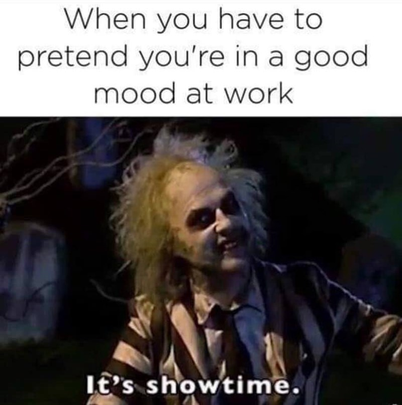 restaurant meme - Text - When you have to pretend you're in a good mood at work It's showtime.