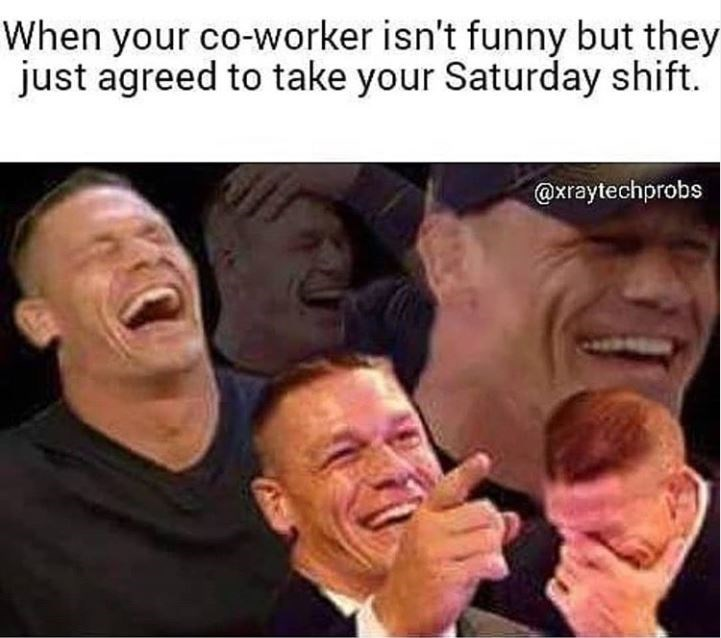 Facial expression - When your co-worker isn't funny but they just agreed to take your Saturday shift. @xraytechprobs