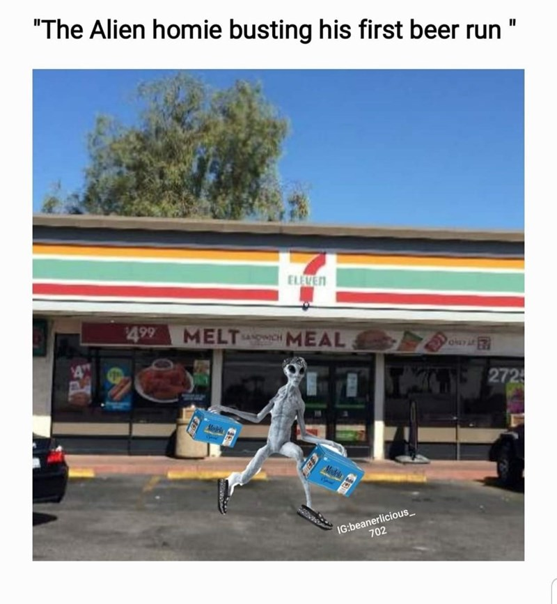 """storm area 51 meme - Building - """"The Alien homie busting his first beer run II ELEVEN $499 MELT MEAL SANDWICH 4 272 Model IG:beanerlicious 702"""