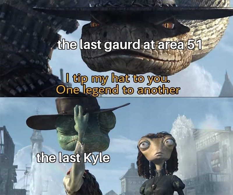 storm area 51 meme - Cg artwork - the last gaurd at area 51 l tip my hat to you. One legend to another the last Kyle EAT