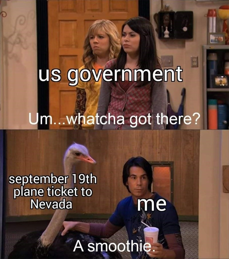 storm area 51 meme - Photo caption - us government Um...whatcha got there? september 19th plane ticket to Nevada me A smoothie