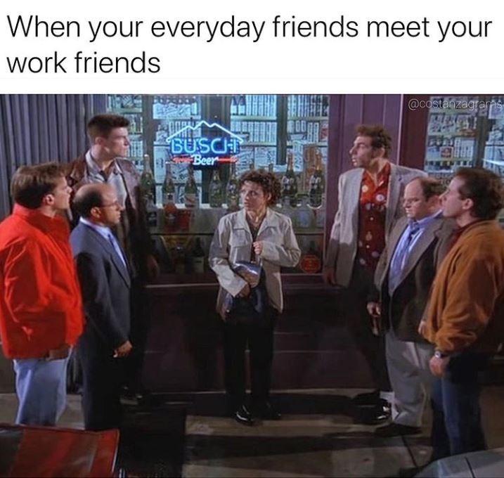 Community - When your everyday friends meet your work friends @costanzagras 9 Beer DSAS
