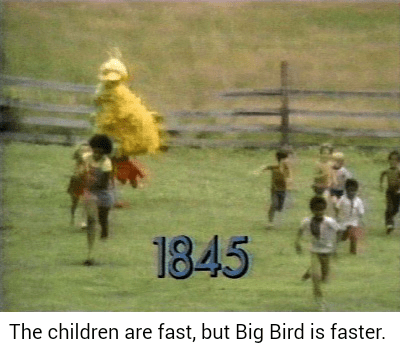 """Meme - """"1845 The children are fast, but Big Bird is faster"""""""
