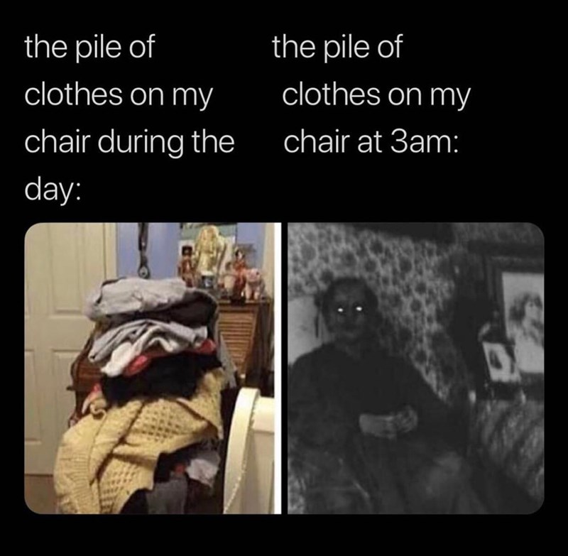 meme - Text - the pile of the pile of clothes on my clothes on my chair during the chair at 3am: day:
