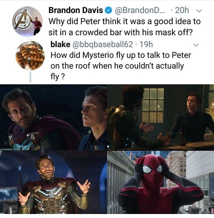 Meme - Superhero - Brandon Davis @Brandon... 20h Why did Peter think it was a good idea to sit in a crowded bar with his mask off? blake @bbqbaseball62 19h How did Mysterio fly up to talk to on the roof when he couldn't actually fly?