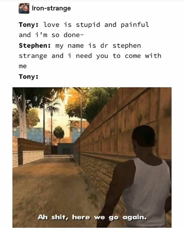 Meme - Text - Iron-strange Tony: love is stupid and painful and i'm so done- Stephen: my name is dr stephen strange and i need you to come with me Tony: Ah shit, here we go again.