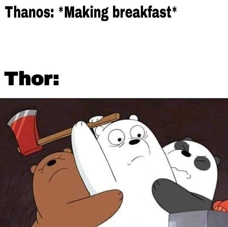 Meme - Cartoon - Thanos: *Making breakfast* Thor: