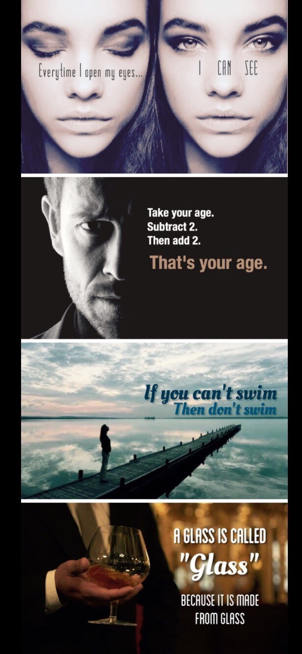 "Meme - Movie - I CAN SEE Everytime open my eyes.. Take your age. Subtract 2. Then add 2. That's your age. lf you can't swim Then don't swim A GLASS IS CALLED ""Glass BECAUSE IT IS MADE FROM GLASS"