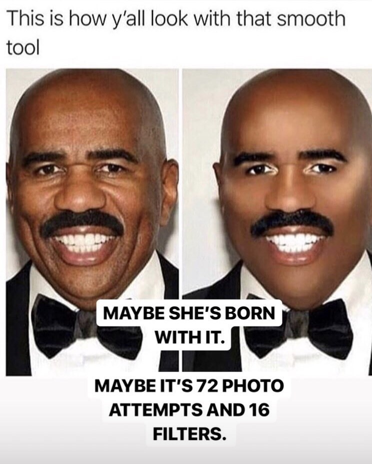 Meme - Face - This is how y'all look with that smooth tool MAYBE SHE'S BORN WITH IT. MAYBE IT'S 72 PHOTO ATTEMPTS AND 16 FILTERS.
