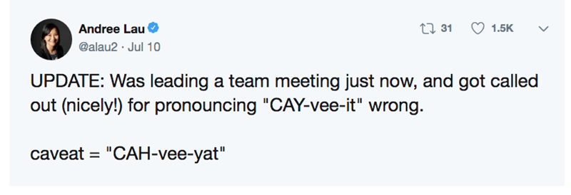 "funny pronunciation - Text - t31 Andree Lau 1.5K @alau2 Jul 10 UPDATE: Was leading a team meeting just now, and got called out (nicely!) for pronouncing ""CAY-vee-it"" wrong. caveat ""CAH-vee-yat"" II"