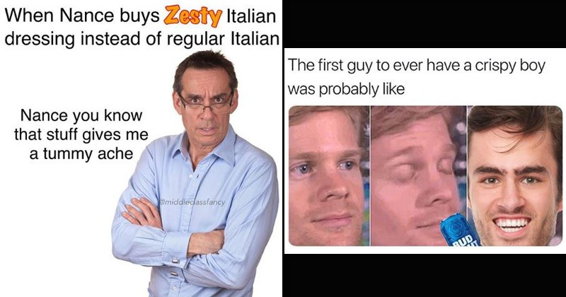 Funny stock photo memes from Instagram account 'Middle Class Fancy' | Nance buys Zesty Italian dressing instead regular Italian Nance know stuff gives tummy ache middleclassfancy | first guy ever have crispy boy probably like drew scanlon white guy blinking