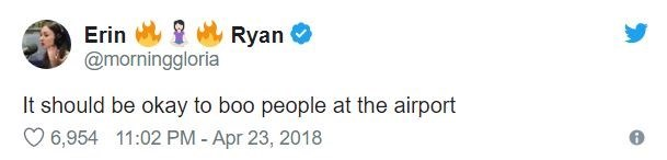 airport tweet - Text - Erin @morninggloria Ryan It should be okay to boo people at the airport 6,954 11:02 PM - Apr 23, 2018