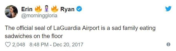 airport tweet - Text - Erin Ryan @morninggloria The official seal of LaGuardia Airport is a sad family eating sadwiches on the floor 2,048 8:48 PM - Dec 20, 2017