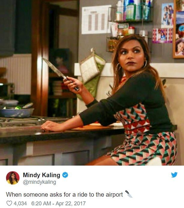 airport tweet - Photography - Mindy Kaling @mindykaling When someone asks for a ride to the airport 4,034 6:20 AM - Apr 22, 2017
