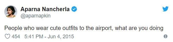 airport tweet - Text - Aparna Nancherla @aparnapkin People who wear cute outfits to the airport, what are you doing 454 5:41 PM - Jun 4, 2015