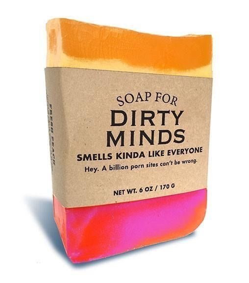scented soap - Soap - SOAP FOR DIRTY MINDS SMELLS KINDA LIKE EVERYONE Hey. A billion porn sites can't be wrong. NET WT. 6 OZ/170 G