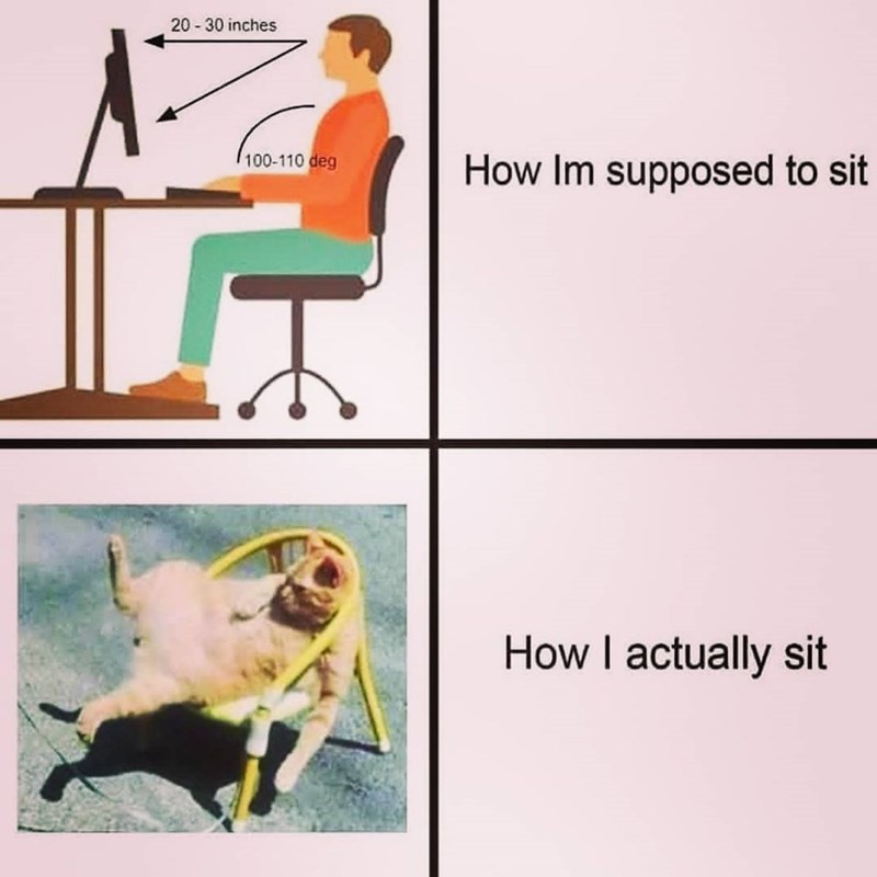 "Meme - ""How I'm supposed to sit How I actually sit"""