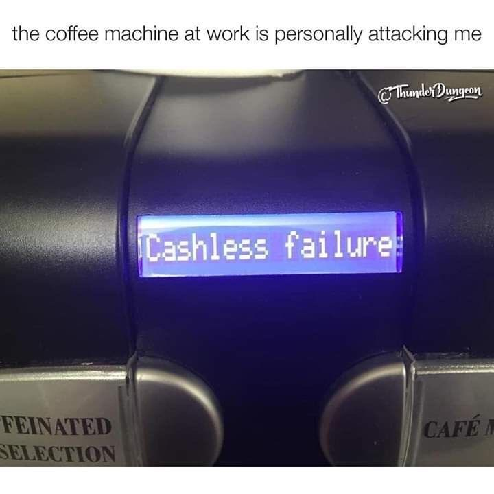 "Funny meme about the coffee machine in the office calling someone ""cashless failure"""