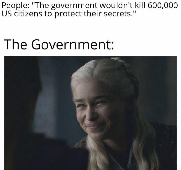 "Meme - Game of Thrones - ""People: 'The government wouldn't kill 600,000 US citizens to protect their secrets.' The Government"""