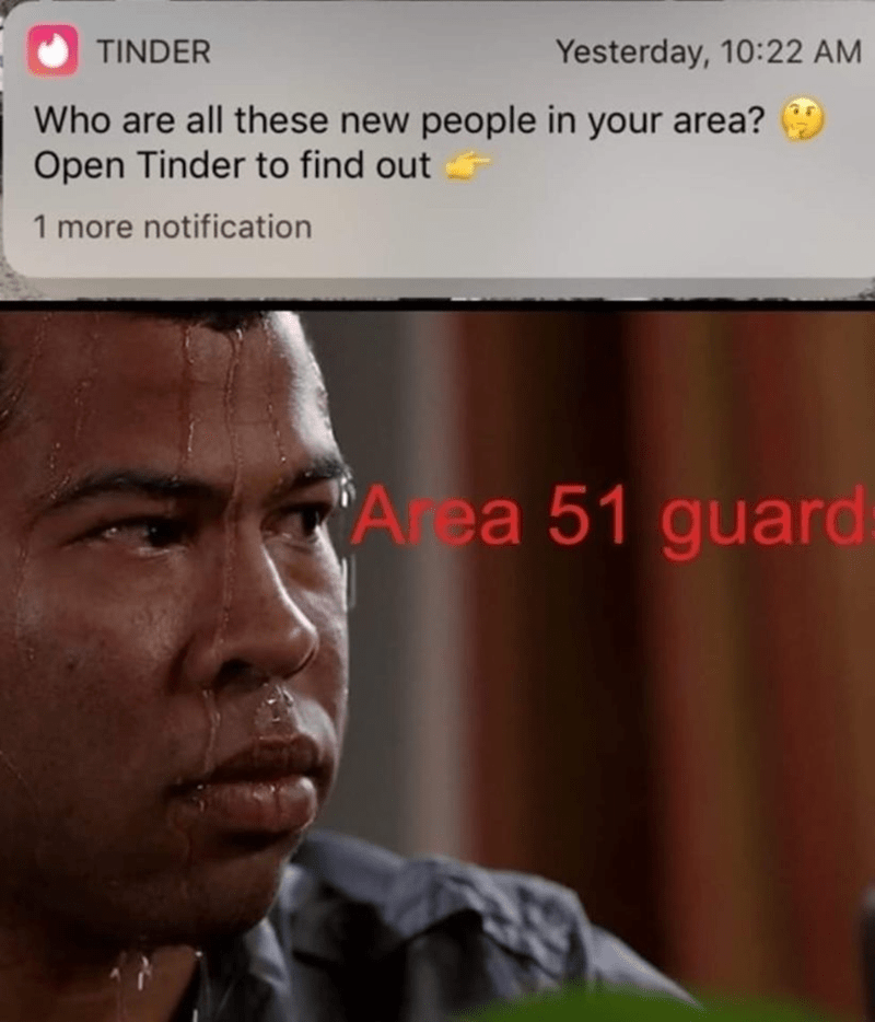 "Meme - Sweating Jordan Peele - ""Who are all these new people in your area? Open Tinder to find out 1 more notification Area 51 guard"""