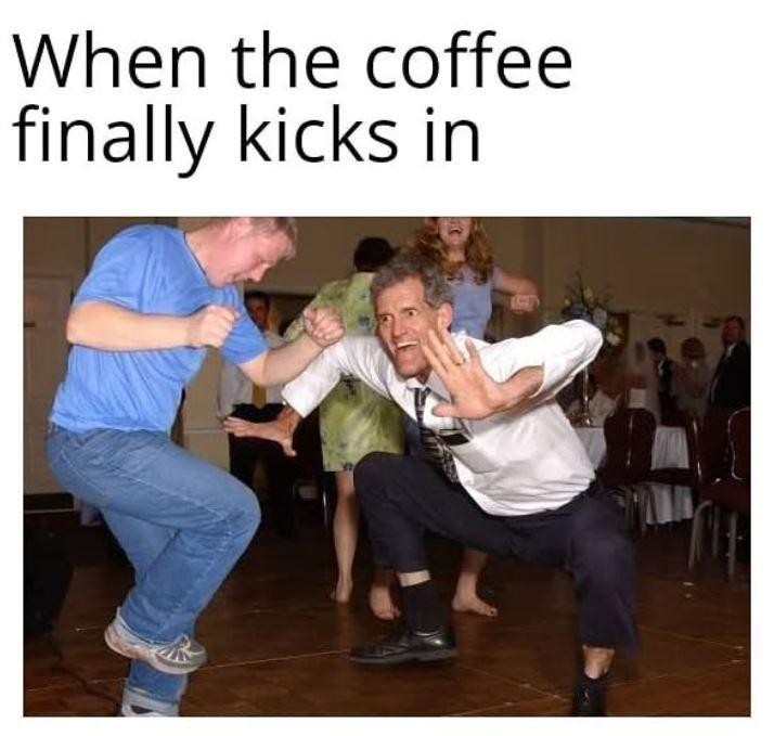 """Meme - """"When the coffee finally kicks in"""""""