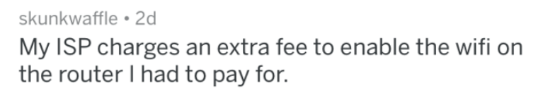 Text - skunkwaffle 2d My ISP charges an extra fee to enable the wifi on the router I had to pay for.